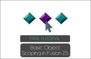 Basic Object Scoping in Clickteam Fusion 2.5